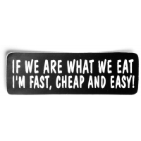 If We Are What We Eat I'm Fast Cheap And Easy Sticker