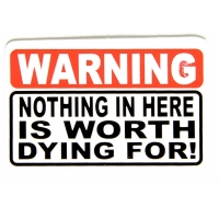 Warning Nothing In Here Is Worth Dying For Sticker