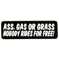 Ass Gas Or Grass Nobody Rides For Free Sticker