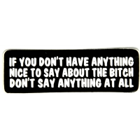 If You Don't Have Anything Nice To Say About The Bitch Sticker
