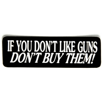 If You Don't Like Guns Don't Buy Them Sticker