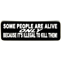 Some People Are Alive Only Because It Is Illegal To Kill Them Sticker