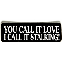 You Call It Love I Call It Stalking Sticker