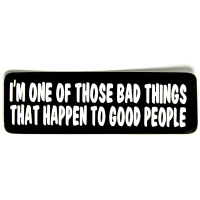 I'm One Of Those Bad Things That Happen To Good People Sticker