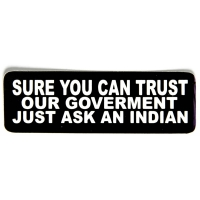 Sure You Can Trust Our Government, Just Ask An Indian Sticker