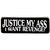 Justice My Ass I Want Revenge Sticker