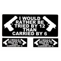I Would Rather Be Tried By 12 Than Carried By 6 Sticker