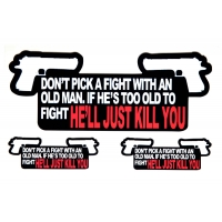Don't Pick A Fight With An Old Man. If He's Too Old To Fight He'll Just Kill You Sticker