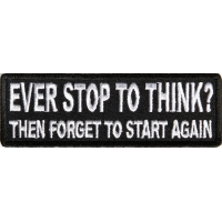 Ever Stop To Think Then Forget To Start Again Patch | Embroidered Patches