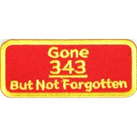 Gone 343 But Not Forgotten Patch | Embroidered Patches