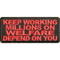 Keep Working Welfare Depends On You Patch | Embroidered Patches