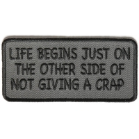 Life Begins Just On The Other Side Of Not Giving A Crap Patch | Embroidered Patches
