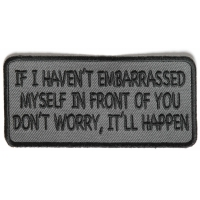If I Haven't Embarrassed Myself In Front Of You, Don't Worry, It Will Happen Patch | Embroidered Patches
