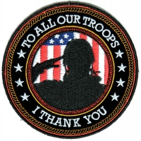 I Thank You To All Our Troops Round Patch | Embroidered Patches