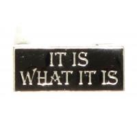 It Is What It Is Pin