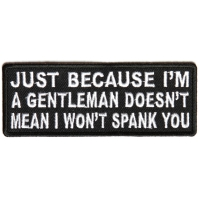 Just Because I'm A Gentleman Doesn't Mean I Won't Spank You Patch | Embroidered Patches