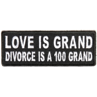 Love Is Grand Divorce Is A 100 Grand Patch   Embroidered Patches