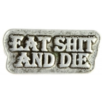Eat Shit And Die Pin