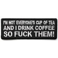 I'm Not Everyone's Cup Of Tea And I Drink Coffee So Fuck Them Patch