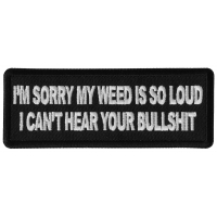 I'm Sorry my Weed is So Loud I can't Hear Your Bullshit Patch