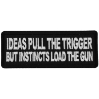 Ideas Pull the Trigger But Instincts Load the Gun Patch