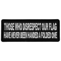 Those Who Disrespect Our Flag Have Never Been Handed a Folded One Patch