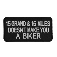 15 Grand 15 Miles Doesn't Make You A Biker Patch | Embroidered Patches