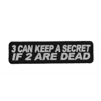 3 Can Keep A Secret If 2 Are Dead Patch | Embroidered Patches