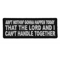 Ain't Nothing Gonna Happen Today That The Lord and I can't Handle Together Patch