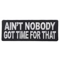 Ain't Nobody Got Time For That Funny Saying Patch | Embroidered Patches
