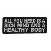 All You Need Is A Sick Mind A Healthy Body Patch
