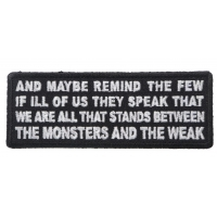 And Maybe Remind the Few if Ill of us They Speak That We Are All That Stands Between the Monsters and the Weak Patch