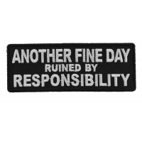 Another Fine Day Ruined By Responsibility Patch | Embroidered Patches