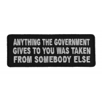 Anything The Government Gives To You Patch | Embroidered Patches