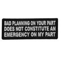 Bad Planning on Your Part Does not Constitute and Emergency on My Part Patch