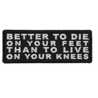 Better to Die on Your Feet Thank to Live on Your Knees Patch