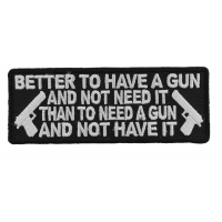 Better To Have A Gun And Not Need It Patch | Embroidered Patches