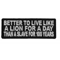 Better To Live Like A Lion For A Day Than A Slave For 100 Years Patch