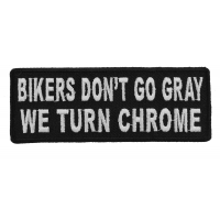 Bikers Don't Go Gray We Turn Chrome Patch | Embroidered Patches