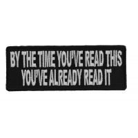 By The Time You've Read This You've Already Read It Patch | Embroidered Patches