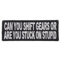 Can You Shift Gears Or You Stuck On Stupid Funny Patch | Embroidered Patches