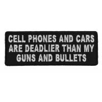 Cell Phones And Cars Are Deadlier Than My Guns And Bullets Patch | Embroidered Patches