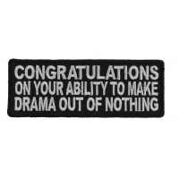 Congratulations On Your Ability To Make Drama Out Of Nothing Patch | Embroidered Patches