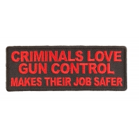 Criminals Love Gun Control Makes Their Job Safer Patch | Embroidered Patches