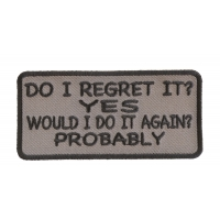 Do I Regret It Yes Would I Do It Again Probably Patch | Embroidered Patches