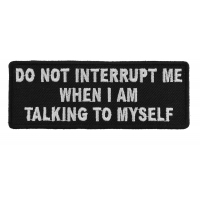 Do Not Interrupt Me When I Am Talking To Myself Patch | Embroidered Patches