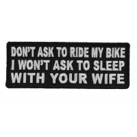 Don't Ask To Ride My Bike I Won't Ask To Sleep With Your Wife Patch | Embroidered Patches