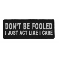 Don't Be Fooled I Just Act Like I Care Patch | Embroidered Patches