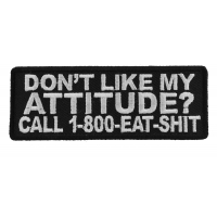 Don't Like My Attitude Call 1 800 Eat Shit Patch