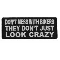 Don't Mess With Bikers They Don't Just Look Crazy Patch